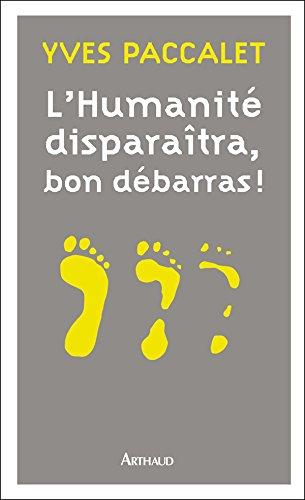 L'Humanité disparaîtra, bon débarras !: Nouvelle édition revue et aggravée par Yves Paraclet