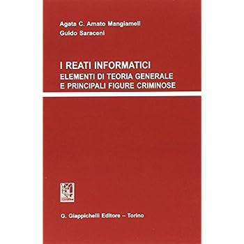 I Reati Informatici. Elementi Di Teoria Generale E Principali Figure Criminose