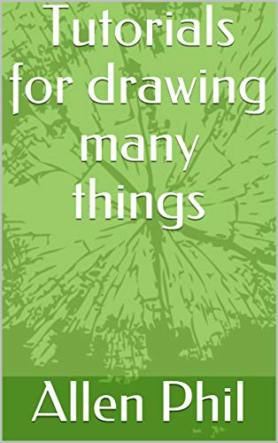 Tutorials for drawing many things (English Edition)