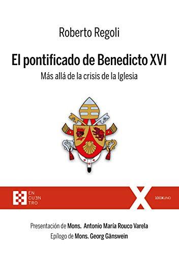 El pontificado de Benedicto XVI: Más allá de la crisis de la Iglesia (100XUNO nº 33)