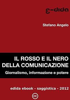 Il rosso e il nero della comunicazione: Giornalismo, informazione e potere di [Angelo, Stefano]