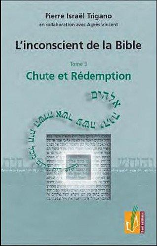 L'inconscient de la Bible : Tome 3, Chute et rédemption par Pierre Trigano, Agnès Vincent