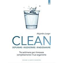 Clean: Depurare, rigenerare, ringiovanire Tre settimane per rinnovare completamente il tuo organismo (Salute e benessere)