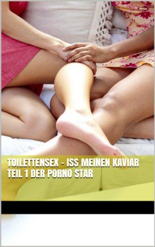 Toilettensex - Iss meinen Kaviar Teil 1 Der Porno Star