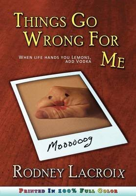 [(Things Go Wrong for Me (When Life Hands You Lemons, Add Vodka))] [By (author) Rodney Lacroix ] published on (December, 2012) par Rodney Lacroix