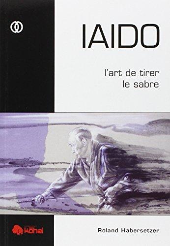 IAIDO : L'art de tirer le sabre par Roland Habersetzer