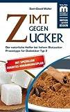 Zimt gegen Zucker: Der natürliche Helfer bei hohem Blutzucker Mit Praxistipps für Diabetiker Typ 2