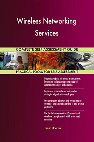 Wireless Networking Services All-Inclusive Self-Assessment - More than 700 Success Criteria, Instant Visual Insights, Comprehensive Spreadsheet Dashboard, Auto-Prioritized for Quick Results
