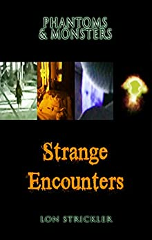 Phantoms & Monsters: Strange Encounters by [Strickler, Lon]