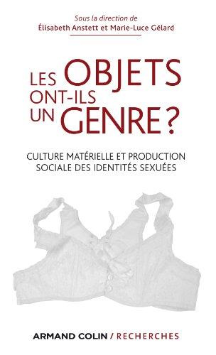 Les objets ont-ils un genre ?: Culture matérielle et production sociale des identités sexuées par Elisabeth Anstett, Marie-Luce Gélard