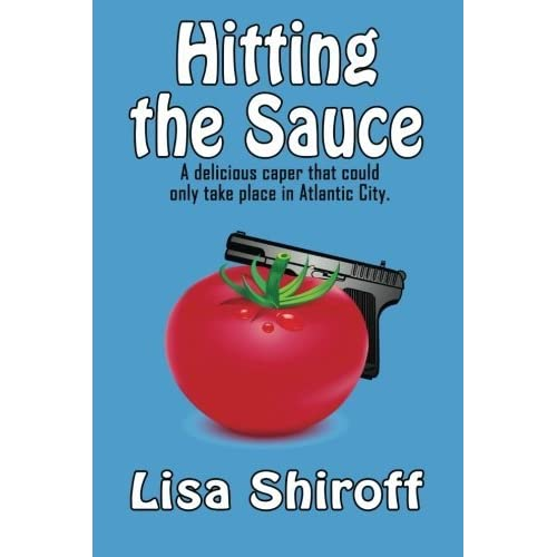 Hitting the Sauce: A delicious caper that could only take place in Atlantic City (Dining with Lucy McCool) (Volume 1) by Lisa Shiroff (2013-12-16)