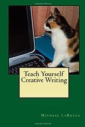 Teach Yourself Creative Writing by Michael LaRocca (2012-02-26)