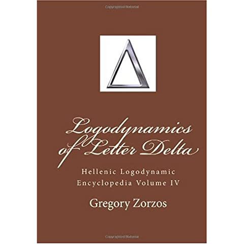 Logodynamics of Letter Delta: Hellenic Logodynamic Encyclopedia Volume IV: 4