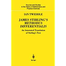 James Stirling's Methodus Differentialis: An Annotated Translation Of Stirling'S Text (Sources and Studies in the History of Mathematics and Physical Sciences)