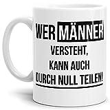 Tassendruck Spruch-Tasse Wer Männer Versteht, Kann Auch durch Null Teilen Weiss - Kaffee-Tasse/Mug/Cup/Becher/Lustig/Witzig/Fun/Statement Qualität - 25 Jahre Erfahrung