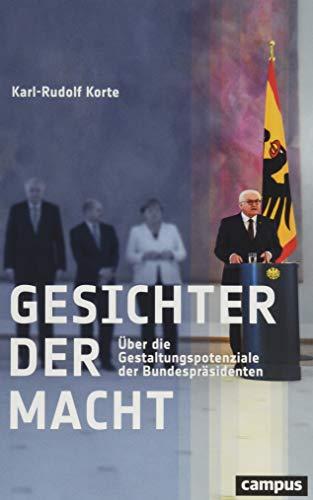 Gesichter der Macht: Über die Gestaltungspotenziale der Bundespräsidenten. Ein Essay