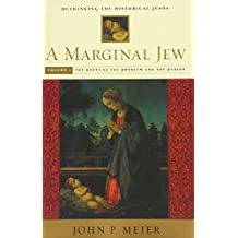 A Marginal Jew: Rethinking the Historical Jesus, Volume I: The Roots of the Problem and the Person: Roots of the Problem and the Person v. 1 (The Anchor Yale Bible Reference Library)