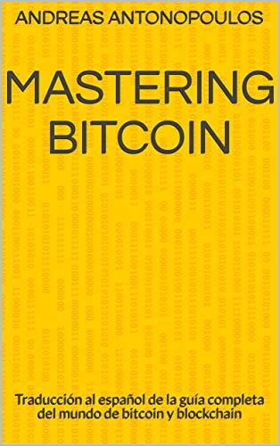Mastering Bitcoin: Traducción al español de la guía completa del ...