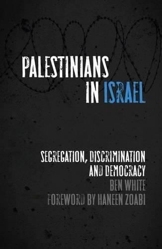 Palestinians in Israel: Segregation, Discrimination and Democracy por Ben White