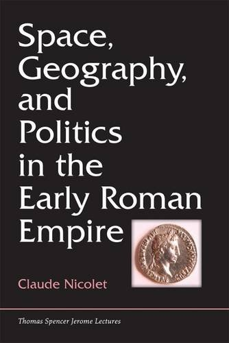 Space, Geography, and Politics in the Early Roman Empire (Thomas Spencer Jerome Lectures)