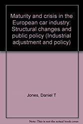Maturity and crisis in the European car industry: Structural change and public policy (Industrial adjustment and policy)