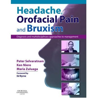[(Headache, Orofacial Pain and Bruxism: Diagnosis and Multidisciplinary Approaches to Management)] [Author: Peter Selvaratnam] published on (October, 2009)