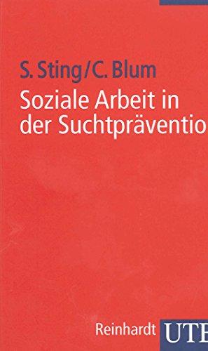 Soziale Arbeit in der Suchtprävention (Soziale Arbeit im Gesundheitswesen, Band 2474)