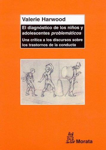 El diagnóstico de niños y adolescentes problemáticos: UNA CRÍTICA A LOS DISCURSOS SOBRE LOS TRASTORNOS DE LA CONDUCTA por Harwood V