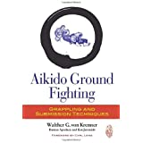 Aikido Ground Fighting: Grappling and Submission Techniques by Von Krenner, Walther G., Apodaca, Damon, Jeremiah, Ken (2013) Paperback