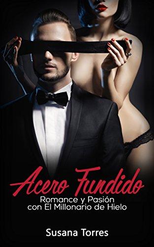 Acero Fundido: Romance, Amor y Pasión con el Millonario de Hielo (Novela Romántica