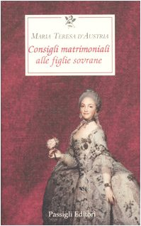 Consigli matrimoniali alle figlie sovrane (Le occasioni) por Maria Teresa d'Austria