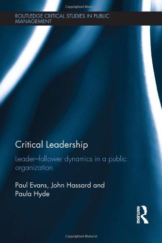 critical-leadership-leader-follower-dynamics-in-a-public-organization-routledge-critical-studies-in-