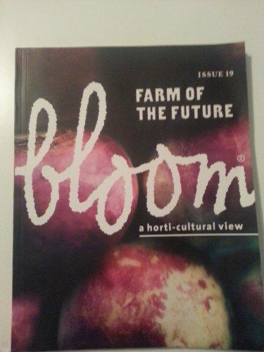 Bloom no. 19 -Farm of the Future- -