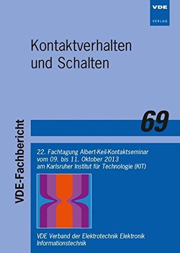 Kontaktverhalten und Schalten: 22. Fachtagung Albert-Keil-Kontaktseminar vom 09. bis 11. Oktober 2013 am Karlsruher Institut für Technologie (KIT) VDE-Fachbericht 69 (VDE-Fachberichte)