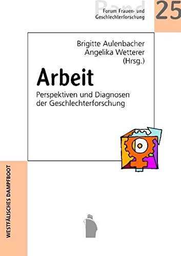 Arbeit: Perspektiven und Diagnosen der Geschlechterforschung (Forum Frauen- und Geschlechterforschung)