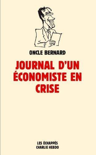 Journal d'un économiste en crise de Oncle Bernard (10 mai 2013) Broché