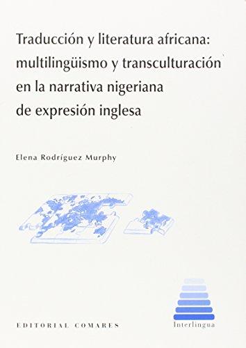 Traducción y literatura africana: multilingüismo y transculturación en la narrat (Interlingua (comares)) por Elena Rodríguez Murphy