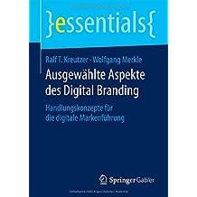 Ausgewählte Aspekte des Digital Branding: Handlungskonzepte für die digitale Markenführung (essentials)