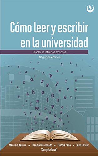 Cómo leer y escribir en la universidad: Prácticas letradas exitosas - Segunda edición por Mauricio Aguirre