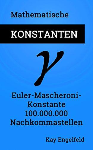 Euler-Mascheroni-Konstante: 100.000.000 Nachkommastellen (Mathematische Konstanten 2)