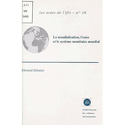 La Mondialisation, l'euro et le système monétaire mondial: Une économie mondialisée peut-elle fonctionner durablement sans monnaie mondiale ? (Les notes de l'ifri t. 18)