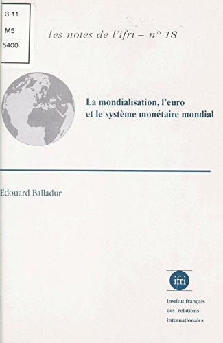 La Mondialisation, l'euro et le système monétaire mondial: Une économie mondialisée peut-elle fonctionner durablement sans monnaie mondiale ?