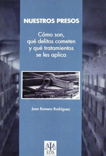 Descargar Libro Nuestros Presos: Cómo son, qué delitos cometen y qué tratamiento se les aplica (Psicología Jurídica) de Juan Romero Rodríguez