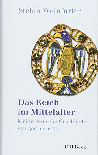 Das Reich im Mittelalter: Kleine deutsche Geschichte von 500 bis 1500