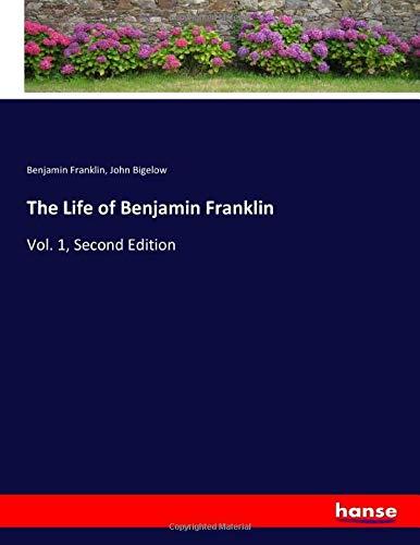 The Life of Benjamin Franklin: Vol. 1, Second Edition