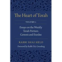 The Heart of Torah: Essays on the Weekly Torah Portion: Genesis and Exodus