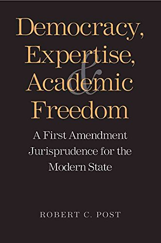 [Democracy, Expertise, and Academic Freedom: A First Amendment Jurisprudence for the Modern State] (By: Robert Post) [published: February, 2012]