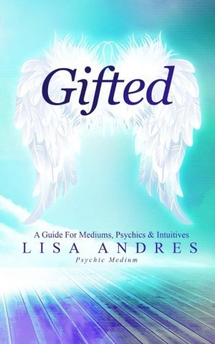 Gifted - A Guide for Mediums, Psychics & Intuitives by Lisa Andres (2015-03-11)