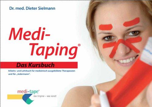 Medi-Taping Das Kursbuch: Arbeits- und Lehrbuch für medizinisch ausgebildete Therapeuten und für Jedermann