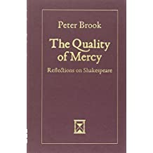 The Quality of Mercy: Reflections on Shakespeare by Peter Brook (2013-08-27)